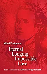Mihai Eminescu - Eternal Longing, Impossible Love