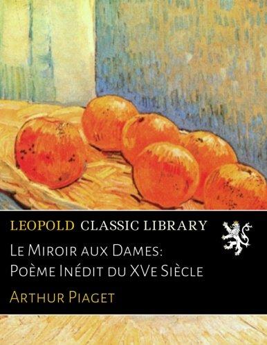 Le Miroir Aux Dames: Poème Inédit Du XVe Siècle