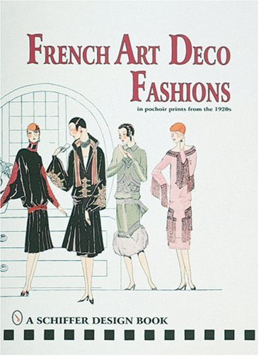French Art Deco Fashions in Pochoir Prints from the 1920s (Schiffer Design Book) (Print 1920)