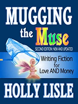 Mugging the Muse: Writing Fiction for Love AND Money (English Edition) di [Lisle, Holly]