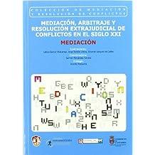 Mediación: Mediación, arbitraje y resolución extrajudicial de conflictos en el siglo XXI (Mediación y resolución de conflictos)