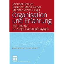 Organisation Und Erfahrung: Beiträge der AG Organisationspädagogik (Organisation und Pädagogik) (German Edition)
