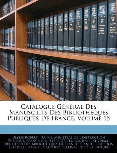 Catalogue Général Des Manuscrits Des Bibliothèques Publiques De France, Volume 15