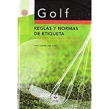 Golf: Reglas y Normas de Etiqueta: Guia Para Un Compartimiento Correcto En Un Campo de Golf