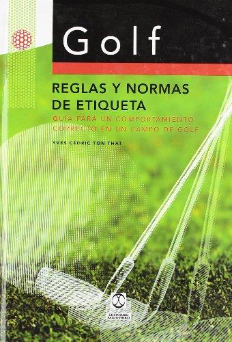 Golf: Reglas y Normas de Etiqueta: Guia Para Un Compartimiento Correcto En Un Campo de Golf (Deportes)
