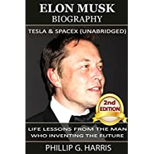 Elon Musk Biography, Tesla & SpaceX (Unabridged): Life Lessons From The Man Who Inventing The Future (Elon Musk, Entrepreneurship, Tesla, Billionaire Book 2) (English Edition)