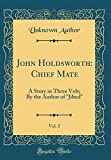 John Holdsworth: Chief Mate, Vol. 2: A Story in Three Vols; By the Author of