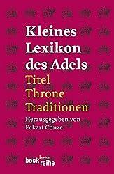 Kleines Lexikon des Adels: Titel, Throne, Traditionen (Beck'sche Reihe)