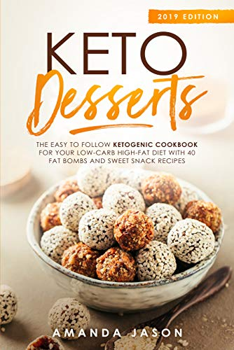 Keto Desserts: The Easy to Follow Ketogenic Cookbook for your Low-Carb High-Fat Diet with 40 Fat Bombs And Sweet Snack Recipes. 2019 Edition (English Edition)
