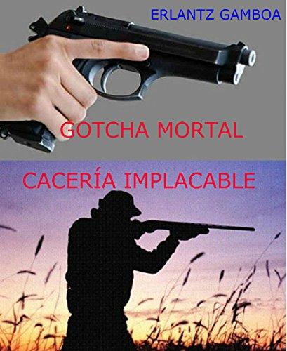 GOTCHA MORTAL (CACERÍA IMPLACABLE): CACERÍA IMPLACABLE por Erlantz Gamboa