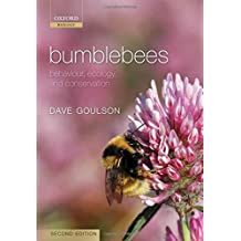 Bumblebees: Behaviour, Ecology, and Conservation by Dave Goulson (2009-09-17)