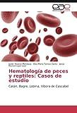 Hematología de peces y reptiles: Casos de estudio: Catán, Bagre, Lobina, Víbora de Cascabel