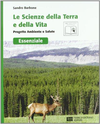 Le scienze della terra e la scienza della vita. Progetto ambiente e salute. Essenziale. Con espansione online. Per le Scuole superiori