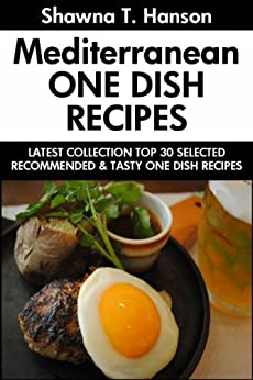 Top 30 Recommended And Super Tasty Mediterranean ONE DISH Recipes by [Hanson, Shawna T.]