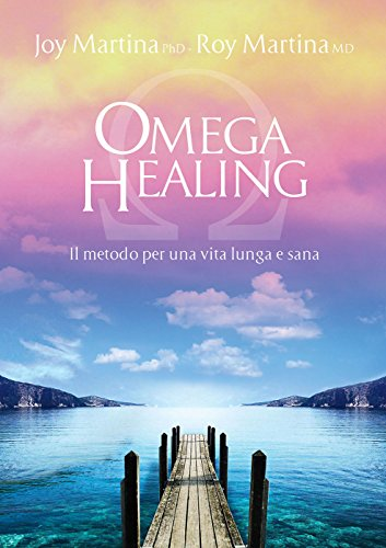 Omega Healing: Il metodo per una vita lunga e sana