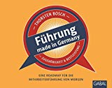 Führung made in Germany: Eine Roadmap für die Mitarbeiterführung von morgen