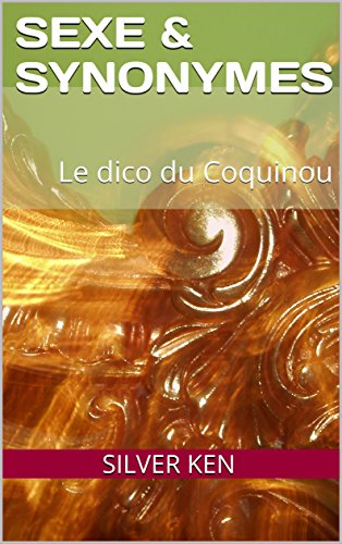 Sexe & Synonymes: Le dico du Coquinou