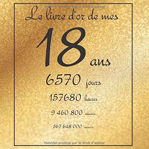 Le livre d'or de mes 18 ans, 6570 jours, ...: Thème gold, livre à personnaliser pour anniversaire - 21x21cm 75 pages par Arthur Tigul
