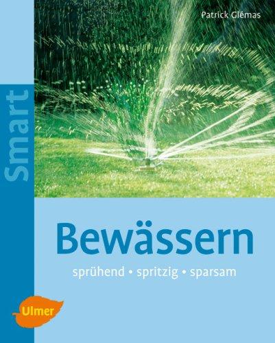 Preisvergleich Produktbild Bewässern: sprühend - spritzig - sparsam