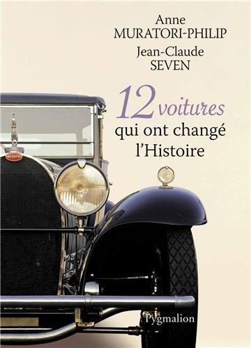 12 voitures qui ont changé l'Histoire par Anne Muratori-Philip, Jean-Claude Seven