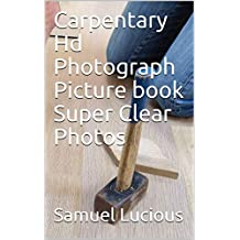 Carpentary Hd Photograph Picture book Super Clear Photos (English Edition)