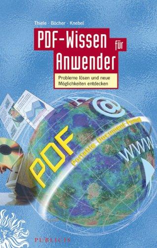 PDF-Wissen für Anwender: Den Nutzen erhöhen, Probleme lösen und neue Möglichkeiten entdecken