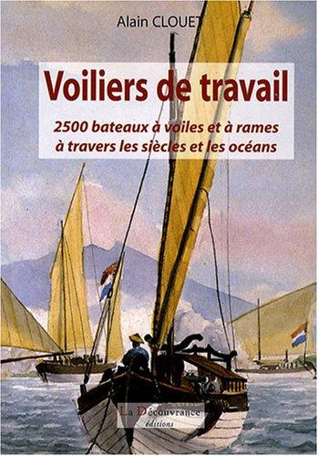 Voiliers de travail: 2500 bateaux à voiles et à rames à travers les siècles et les océans