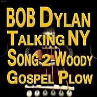 Talking New York (...Song To Woody, Gospel Plow)