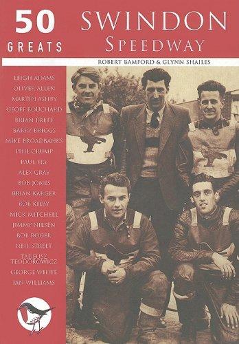 Swindon Speedway: 50 Greats (100 Greats) por Robert Bamford