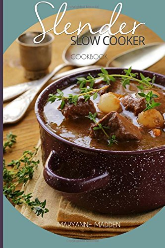 Slender Slow Cooker Cookbook: Low Calorie Recipes for Slow Cooking under 200, 300 and 400 calories: Volume 1 (Slender Cookbook)