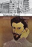 Maurice Ravel und seine Zeit (Große Komponisten und ihre Zeit)