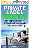 Private Label Profits: The Beginners Guide To Selling Your Own Products With Amazon FBA (English Edition)