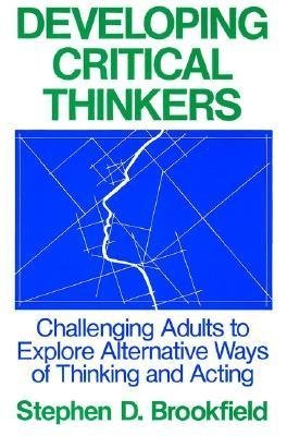 Brookfield-serie ([{ Developing Critical Thinkers: Challenging Adults to Explore Alternative Ways of Thinking and Acting (Jossey-Bass Higher Education Series) - Greenlight Available Used By Brookfield, Stephen D ( Author ) Jul - 29- 1991 ( Paperback ) } ])