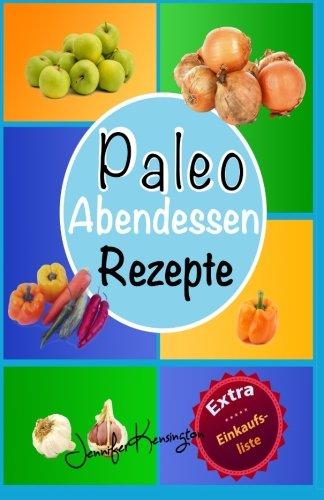 40 Abendessen (Paleo Rezepte Kochbuch Abendessen: 40 Rezepte zum Abend und mehr aus der Paleo Diät | Gerichte auf deutsch inklusive Zutaten (Paleo Diät Plan 2015))