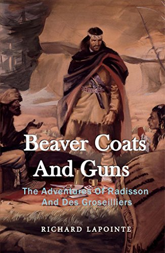 beaver-coats-and-guns-the-adventures-of-radisson-and-des-groseilliers-english-edition