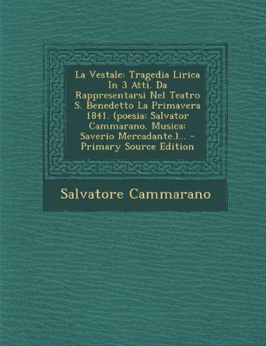 La Vestale: Tragedia Lirica in 3 Atti. Da Rappresentarsi Nel Teatro S. Benedetto La Primavera 1841. (Poesia: Salvator Cammarano. Musica: Saverio Mercadante.)...