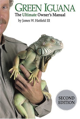 Green Iguana: The Ultimate Owner's Manual by James W., III Hatfield (2004-05-02)