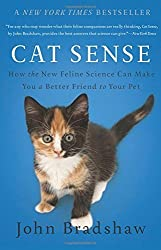Cat Sense: How the New Feline Science Can Make You a Better Friend to Your Pet by John Bradshaw (2014-09-09)