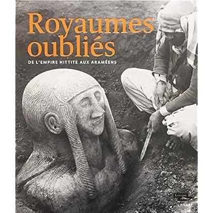 Royaumes oubliés : De l'Empire Hittite aux araméens