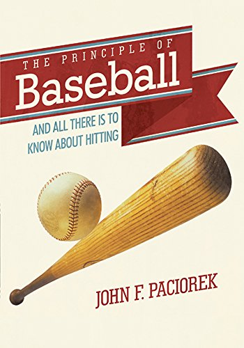 The Principle of Baseball: All There Is to Know About Hitting and More (English Edition) por John F. Paciorek