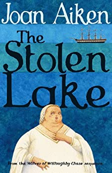 The Stolen Lake (The Wolves Chronicles Book 4) by [Aiken, Joan]