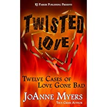 Twisted Love: Twelve True Stories of Love Gone Bad (English Edition)