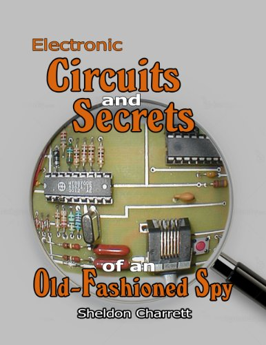 Electronic Circuits & Secrets of an Old-Fashioned Spy (English Edition)