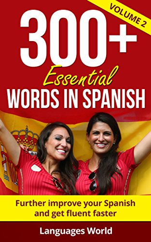 Spanish Language: 300+ Essential Words In Spanish Level II- Learn Words Spoken In Everyday Spain (Learn Spanish, Spain, Fluent): Improve Your Vocabulary & Become Fluent Faster (English Edition)