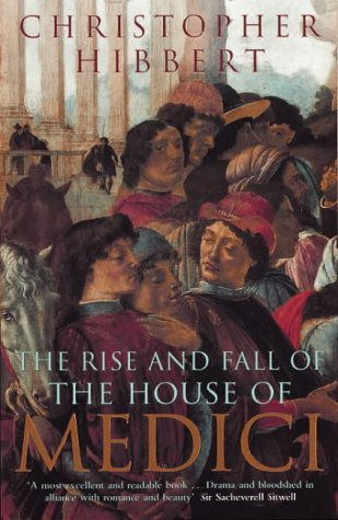 The Rise and Fall of the House of Medici by Christopher Hibbert (1979-09-27)
