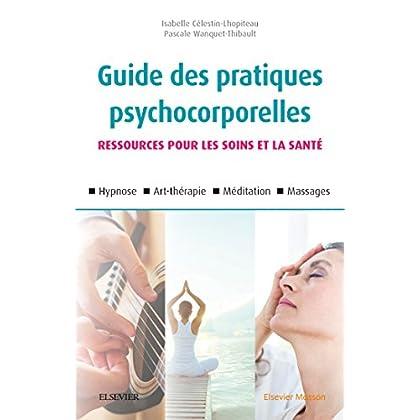 Guide des pratiques psychocorporelles: 25 techniques (relaxation, hypnose, art-thérapie, toucher, etc.)