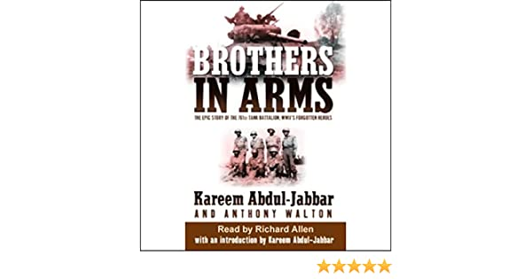 brothers in arms the epic story of the 761st tank battalion world war 2s forgotten heroes