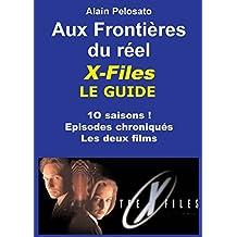X-Files le Guide  Aux frontières du Réel (Les guides des séries TV de SF t. 2) (French Edition)