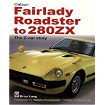 Datsun Fairlady Roadster to 280ZX: The Z-Car Story -Softbound by Brian Long (2006-06-14)