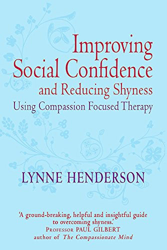 Improving Social Confidence and Reducing Shyness Using Compassion Focused Therapy: Series editor, Paul Gilbert